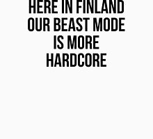 HERE IN FINLAND OUR BEAST MODE IS MORE HARDCORE Unisex T-Shirt