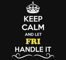 Keep Calm and Let FRI Handle it by gradyhardy