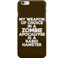 My weapon of choice in a Zombie Apocalypse is a rabid hamster iPhone Case/Skin