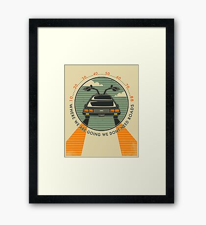 WHERE WE ARE GOING WE DONT NEED ROADS Framed Print