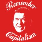 Ronald Reagan Remember Capitalism by midniteoil