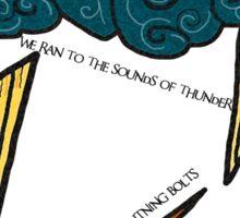 We Danced Among the Lightning Bolts... Sticker