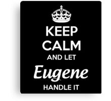 """Keep Calm and let Eugene handle it."" # 990083 Canvas Print"