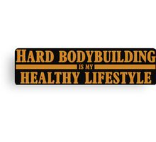 Hard Bodybuilding is my Healthy Lifestyle Canvas Print