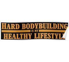 Hard Bodybuilding is my Healthy Lifestyle Poster