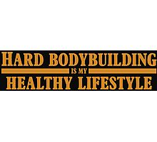 Hard Bodybuilding is my Healthy Lifestyle Photographic Print