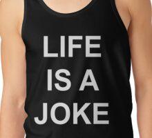 Life Is A Joke - White Text Tank Top