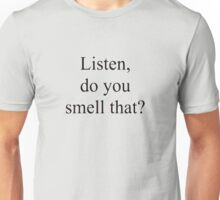 Listen, do you smell that?? Unisex T-Shirt