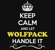 Keep Calm and Let WOLFPACK Handle it by robinson30