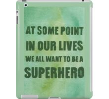 We All Want to Be a Superhero iPad Case/Skin