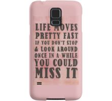 Life Moves Pretty Fast... Samsung Galaxy Case/Skin