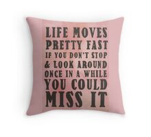 Life Moves Pretty Fast... Throw Pillow