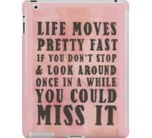 Life Moves Pretty Fast... iPad Case/Skin