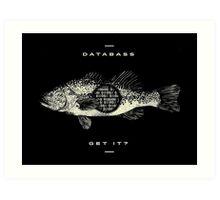 Databass! Get it? Art Print