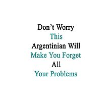Don't Worry This Argentinian Will Make You Forget All Your Problems  by supernova23