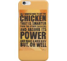All I Wanted Was To Eat The Chicken iPhone Case/Skin