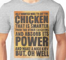 All I Wanted Was To Eat The Chicken Unisex T-Shirt