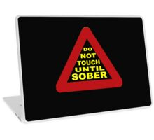 Do not touch until sober Laptop Skin