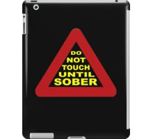Do not touch until sober iPad Case/Skin