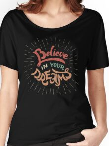 Believe in Your Dreams Women's Relaxed Fit T-Shirt