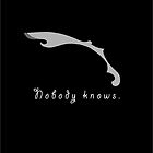 Nobody knows. by Angelina Elander