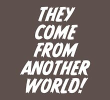 They Come From Another World! Unisex T-Shirt