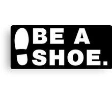 Be A Shoe. Canvas Print