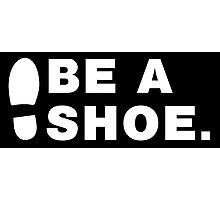 Be A Shoe. Photographic Print