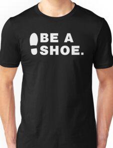 Be A Shoe. Unisex T-Shirt
