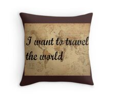 I want to travel the world Throw Pillow