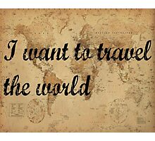I want to travel the world Photographic Print