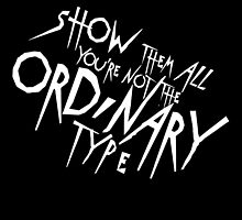 Show Them All You're Not The Ordinary Type by lyricallygifted