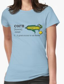Corn - A great excuse to eat Butter Womens Fitted T-Shirt