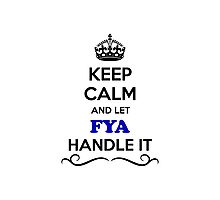 Keep Calm and Let FYA Handle it Photographic Print