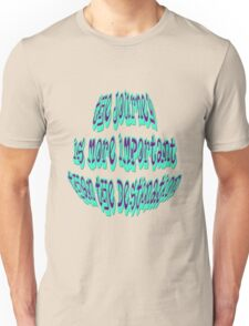 The Journey Is More Important Than The Destination T-Shirt