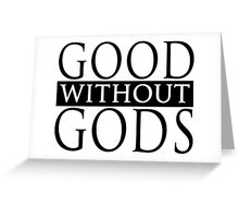 Good Without Gods  Greeting Card