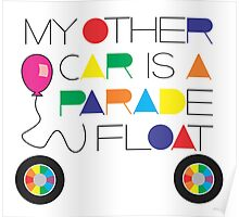 My Other Car Is A Parade Float Poster
