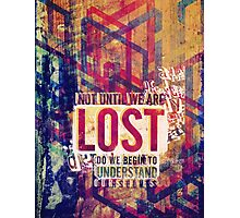 Not until we are lost do we begin to understand ourselves. Photographic Print