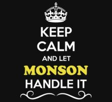 Keep Calm and Let MONSON Handle it by gregwelch