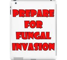 Prepare for fungal invasion iPad Case/Skin