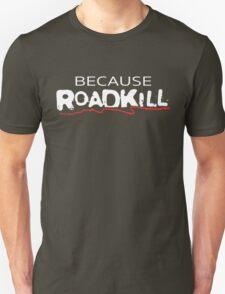 Because ROADKILL - White T-Shirt