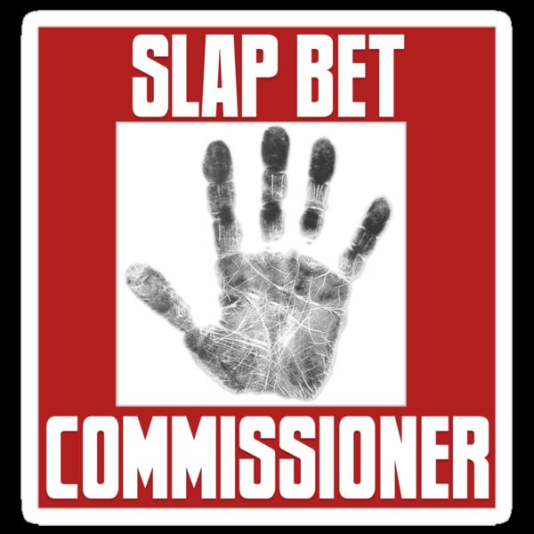 Slap Bet Commissioner by Gordo131