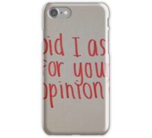 Did I Ask for Your Opinion? iPhone Case/Skin