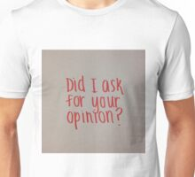 Did I Ask for Your Opinion? Unisex T-Shirt