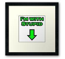 I'm with stupid Framed Print