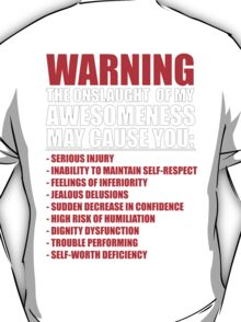 WARNING: MY AWESOMENESS MAY CAUSE YOU: T-Shirt