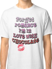 Forget Romance - I'm In Love With Chocolate! Classic T-Shirt