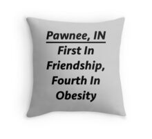 """Pawnee Indiana - """"First In Friendship, Fourth In Obesity"""" Throw Pillow"""