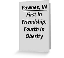 """Pawnee Indiana - """"First In Friendship, Fourth In Obesity"""" Greeting Card"""