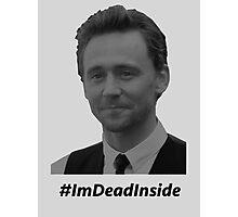 "Tom Hiddleston - ""#ImDeadInside"" Photographic Print"